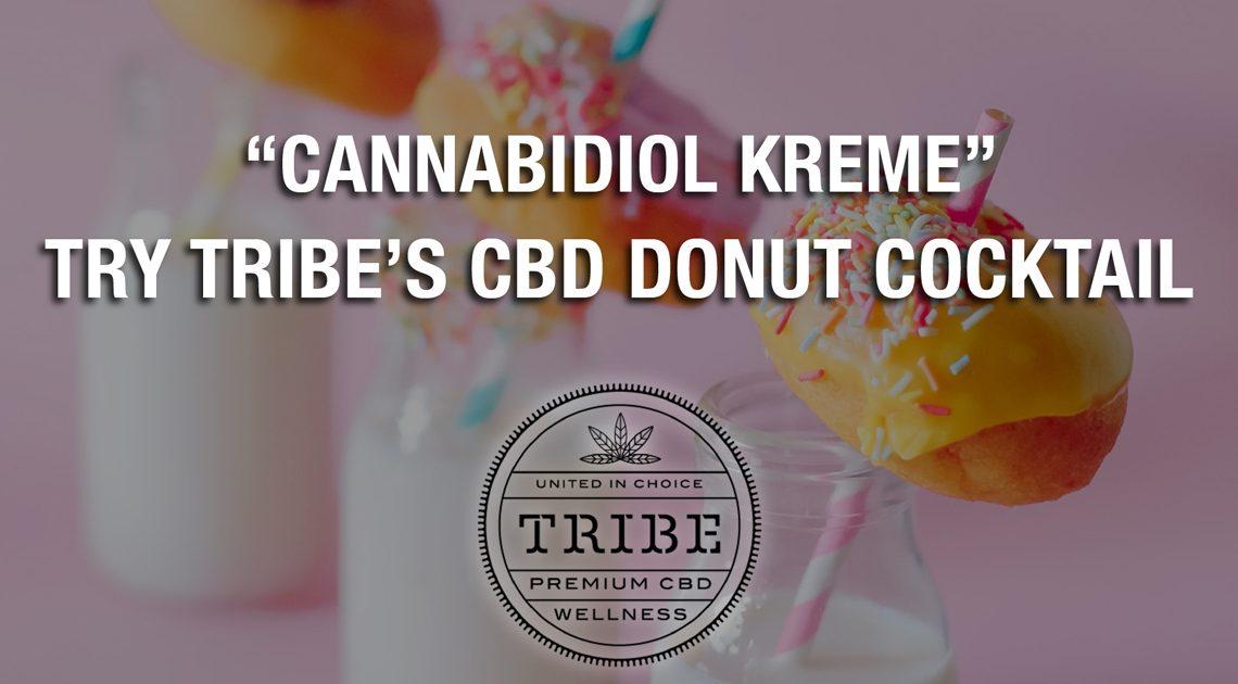 «Cannabidiol Kreme» – Essayez le cocktail Donut CBD de Tribe