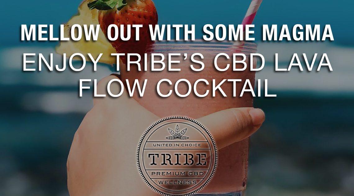 Mellow Out with Some Magma – Profitez du cocktail CBD Lava Flow de Tribe