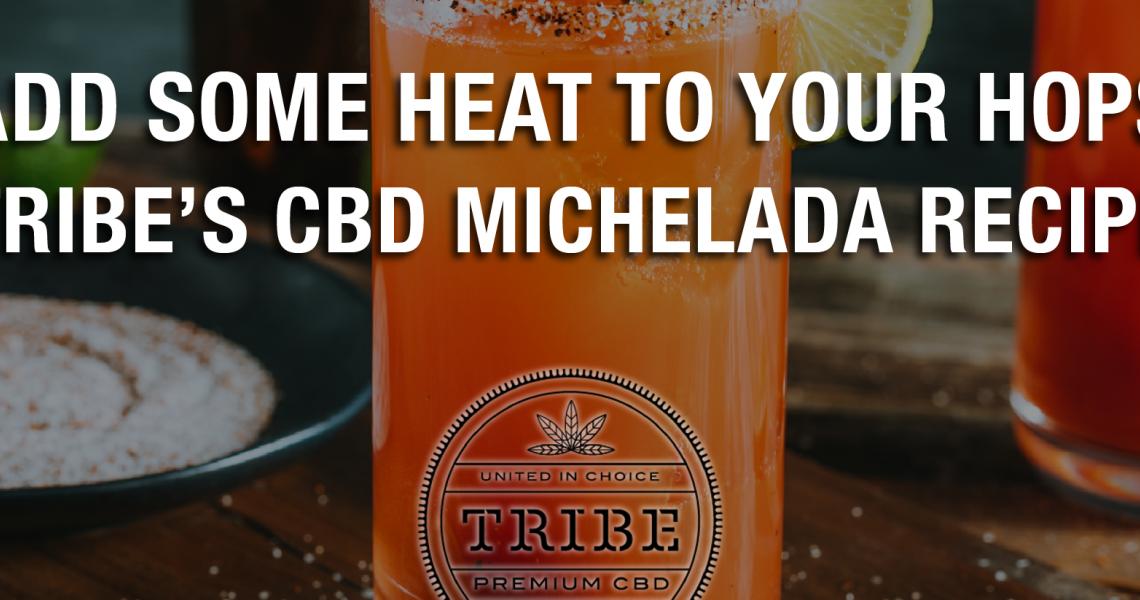 Ajoutez de la chaleur à vos houblons – Recette CBD Michelada de Tribe