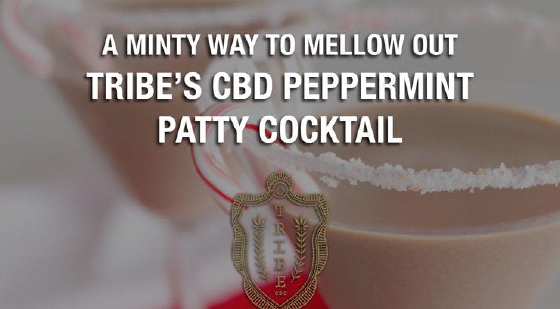 Une façon mentholée de se détendre – Tribe's CBD Peppermint Patty Cocktail