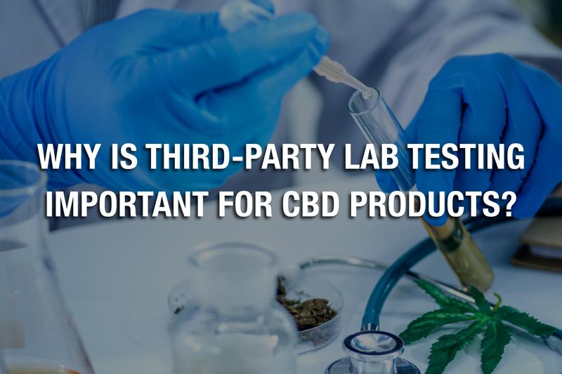 Pourquoi les tests de laboratoire tiers sont-ils importants pour les produits CBD ?